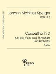 Johann Matthias Sperger (1750-1812) Concertino in D für Flöte, Viola, Solo-Kontrabass (oder Violoncello) und Orchester in D