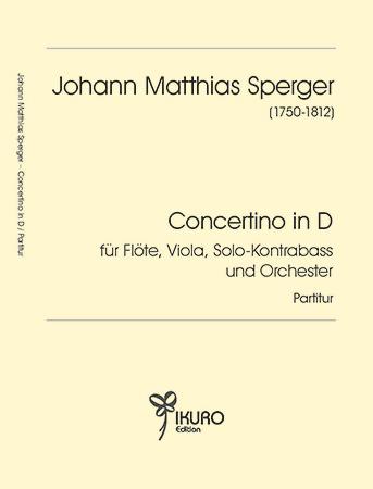 Johann Matthias Sperger (1750-1812) | Concertino in D für Flöte, Viola, Solo-Kontrabass (oder Violoncello) und Orchester