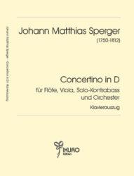 Johann Matth. Sperger | Concertino in D für Flöte, Viola, Solo-Kontrabass (oder Violoncello) und Orchester in D