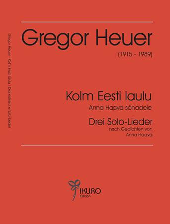 Gregor Heuer (1915 - 1989)   Kolm Eesti laulu / Drei estnische Lieder