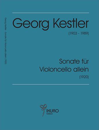 Georg Kestler (1903-1989) Sonate für Violoncello allein (1920)