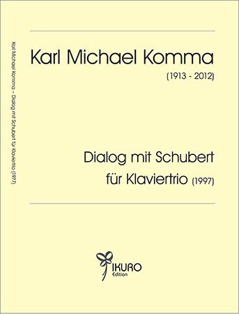 Karl Michael Komma (1913-2012) DIALOG MIT SCHUBERT für Klaviertrio (1997)