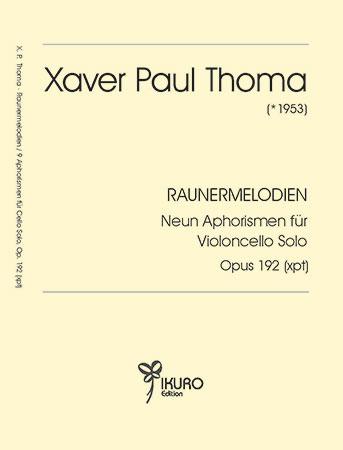 Xaver Paul Thoma  | RAUNERMELODIEN – Neun Aphorismen für Violoncello Solo Opus 192 (xpt)