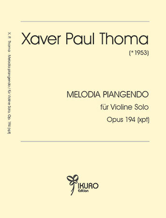Xaver Paul Thoma  | Melodia piangendo für Violine Solo, Op. 194 (xpt)