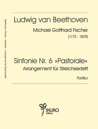"""L.v. Beethoven / Michael G. Fischer (1773-1829)   Sinfonie Nr. 6 """"Pastorale""""   Arrangement für Streichsextett"""
